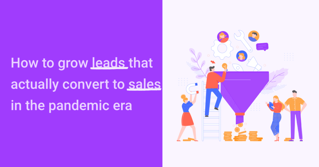 Grow leads that actually convert to sales in the pandemic era