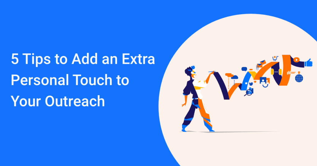 5 Tips to Add an Extra Personal Touch to Your Outreach