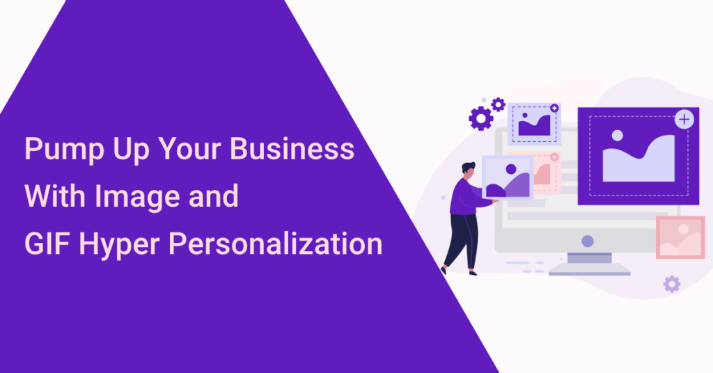 Pump Up Your Business With Image and GIF Hyper Personalization