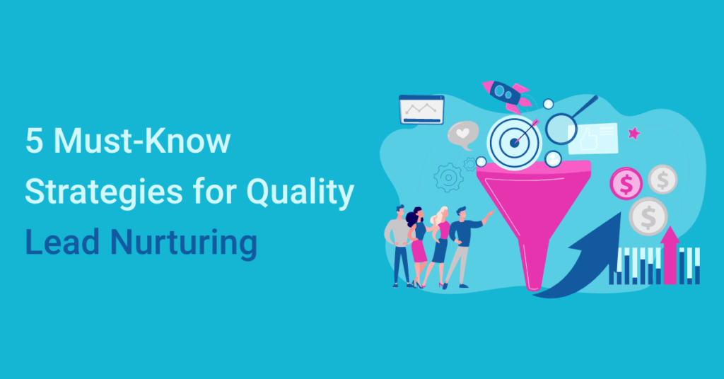 5 Must-Know Strategies for Quality Lead Nurturing