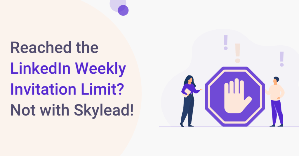 Reached the LinkedIn Weekly Invitation Limit? Not with Skylead!