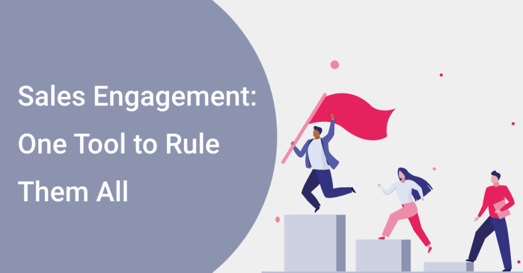 Sales Engagement: One Tool to Rule Them All