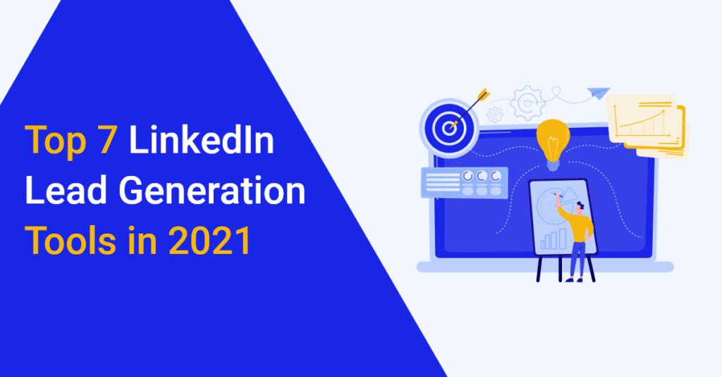 Top 7 LinkedIn Lead Generation Tools in 2021