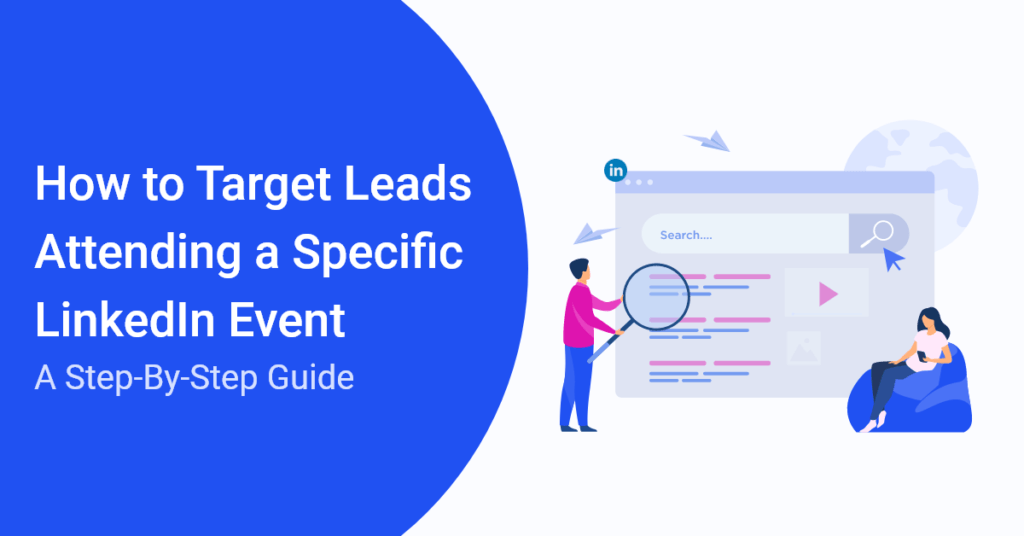 How to Target Leads Attending a Specific LinkedIn Event: A Step-By-Step Guide