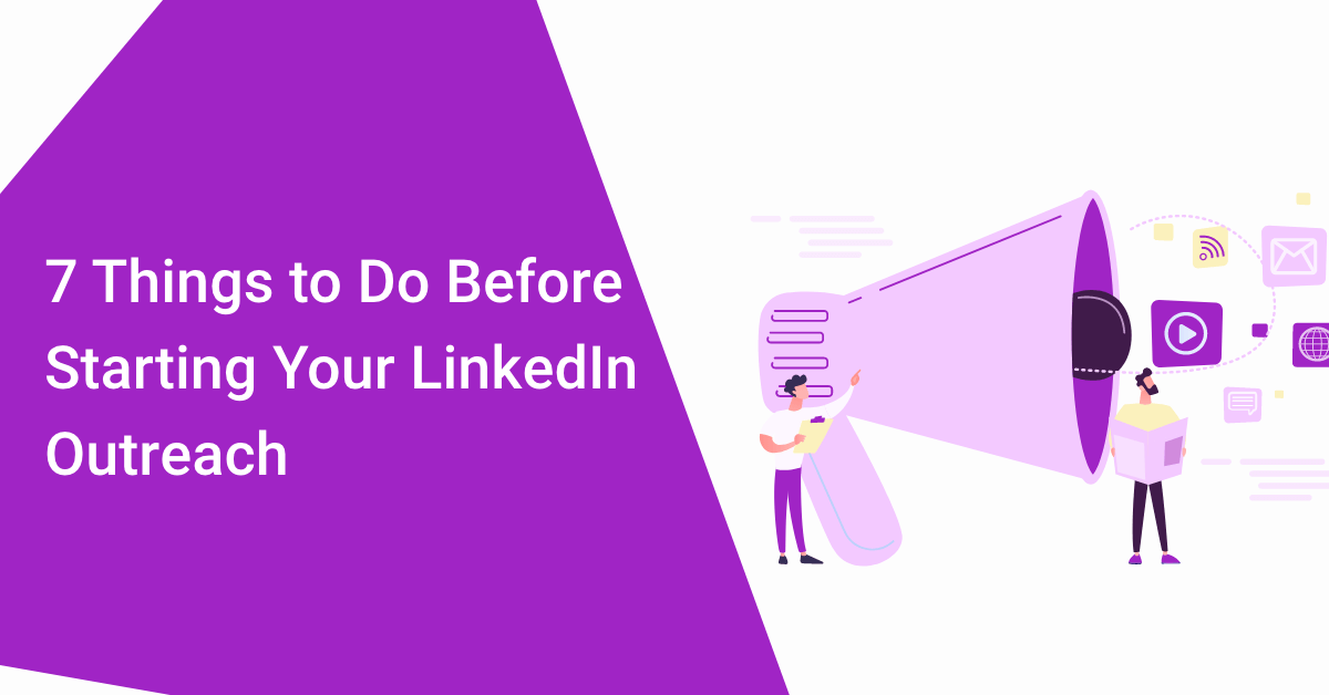 7 Things to Do Before Starting Your LinkedIn Outreach