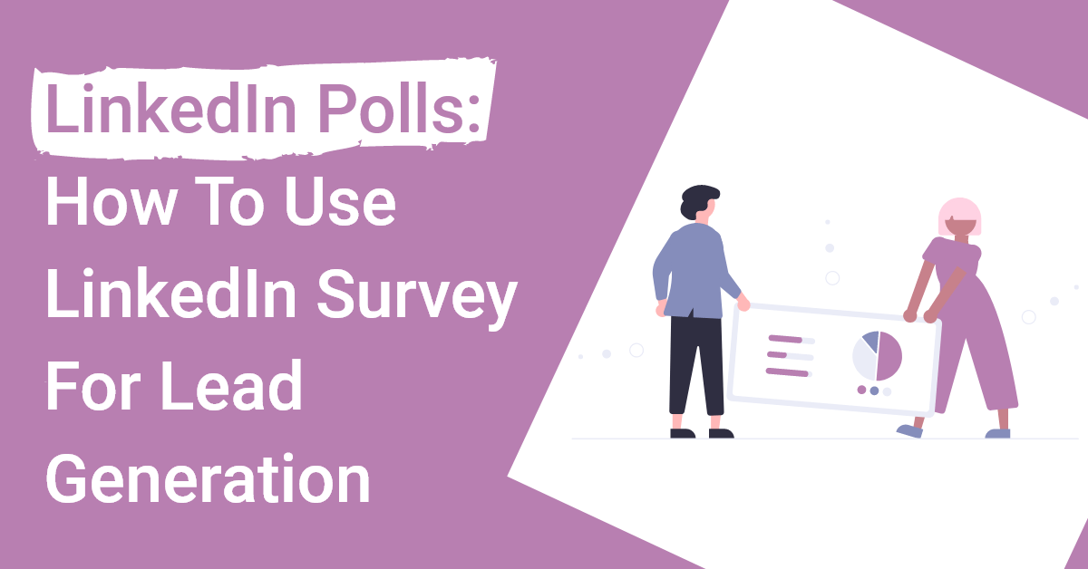 LinkedIn Poll: How to Use The LinkedIn Survey For Lead Generation
