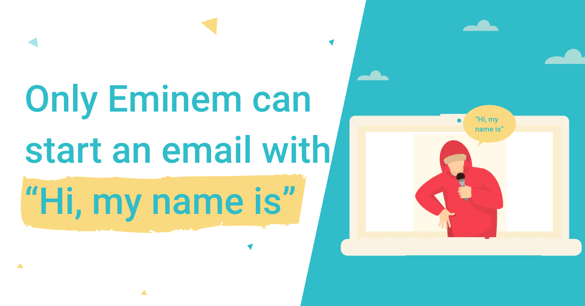 Only Eminem can start an email with Hi my name is